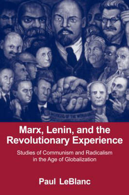 Marx, Lenin, and the Revolutionary Experience: Studies of Communism and Radicalism in an Age of Globalization (Hardback)