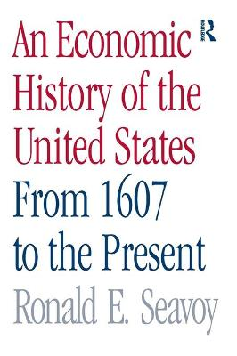 An Economic History of the United States: From 1607 to the Present (Hardback)