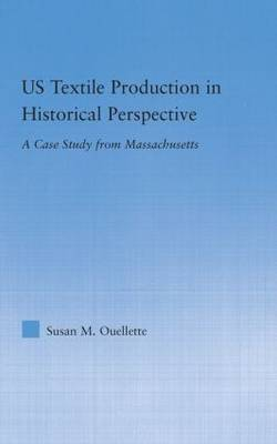 US Textile Production in Historical Perspective: A Case Study from Massachusetts - Studies in American Popular History and Culture (Hardback)