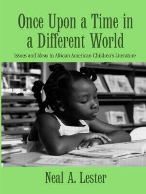 Once Upon a Time in a Different World: Issues and Ideas in African American Children's Literature - Children's Literature and Culture (Hardback)