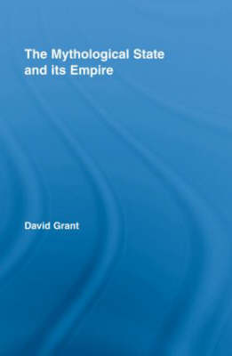 The Mythological State and its Empire - Routledge Studies in Social and Political Thought (Hardback)