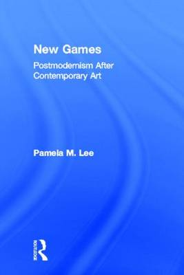 New Games: Postmodernism After Contemporary Art - Theories of Modernism and Postmodernism in the Visual Arts (Hardback)