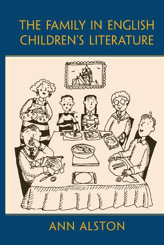 The Family in English Children's Literature - Children's Literature and Culture (Hardback)