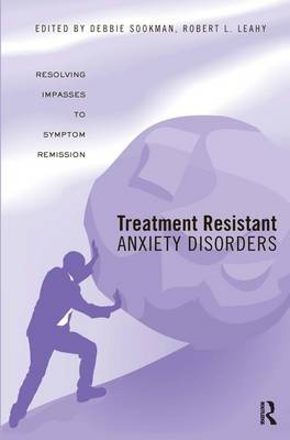 Treatment Resistant Anxiety Disorders: Resolving Impasses to Symptom Remission (Hardback)
