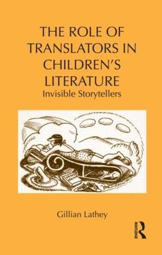 The Role of Translators in Children's Literature: Invisible Storytellers - Children's Literature and Culture (Hardback)