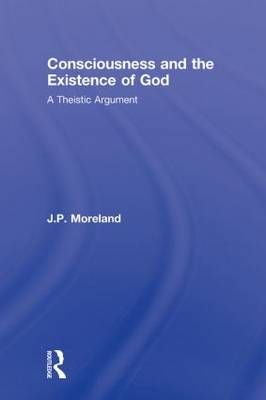 Consciousness and the Existence of God: A Theistic Argument (Paperback)