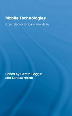 Mobile Technologies: From Telecommunications to Media - Routledge Research in Cultural and Media Studies (Hardback)