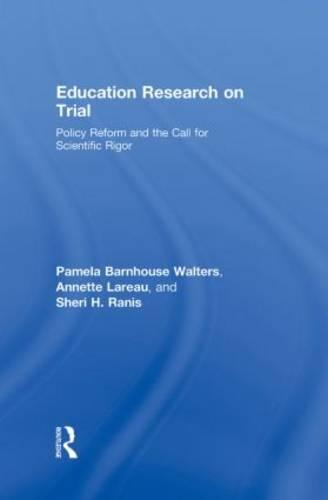 Education Research On Trial: Policy Reform and the Call for Scientific Rigor (Hardback)