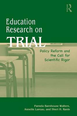 Education Research On Trial: Policy Reform and the Call for Scientific Rigor (Paperback)