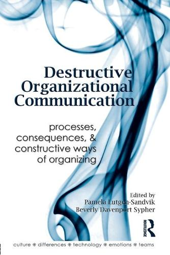 Destructive Organizational Communication: Processes, Consequences, and Constructive Ways of Organizing - Routledge Communication Series (Paperback)