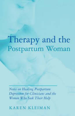 Therapy and the Postpartum Woman: Notes on Healing Postpartum Depression for Clinicians and the Women Who Seek their Help (Hardback)