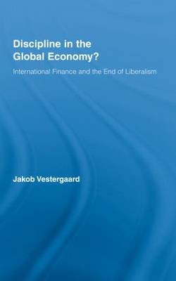 Discipline in the Global Economy?: International Finance and the End of Liberalism - New Political Economy (Hardback)