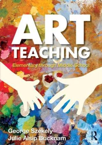 Art Teaching: Elementary through Middle School (Paperback)