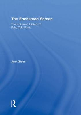 The Enchanted Screen: The Unknown History of Fairy-Tale Films (Hardback)