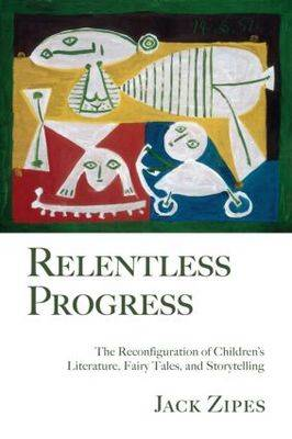 Relentless Progress: The Reconfiguration of Children's Literature, Fairy Tales, and Storytelling (Paperback)