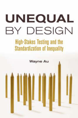 Unequal By Design: High-Stakes Testing and the Standardization of Inequality - Critical Social Thought (Paperback)