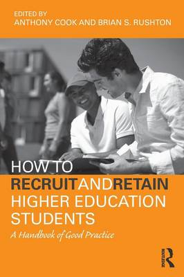 How to Recruit and Retain Higher Education Students: A Handbook of Good Practice (Paperback)