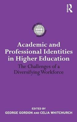Academic and Professional Identities in Higher Education: The Challenges of a Diversifying Workforce - International Studies in Higher Education (Hardback)