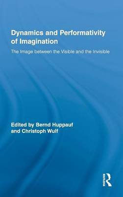 Dynamics and Performativity of Imagination - Routledge Research in Cultural and Media Studies v. 21 (Hardback)