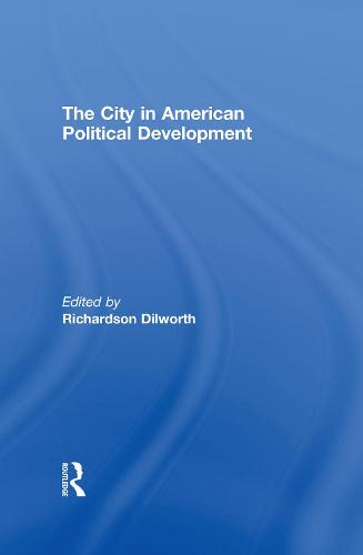 The City in American Political Development (Hardback)