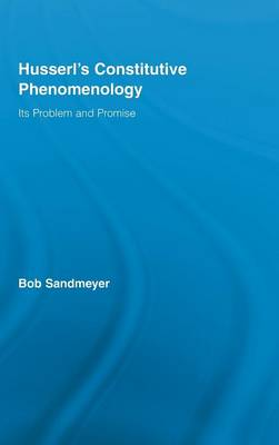 Husserl's Constitutive Phenomenology: Its Problem and Promise (Hardback)