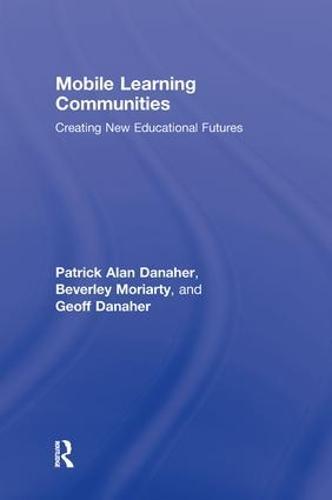 Mobile Learning Communities: Creating New Educational Futures (Hardback)