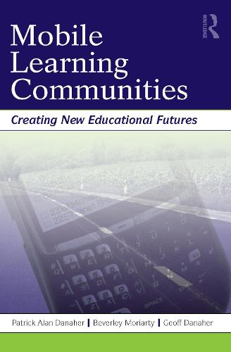 Mobile Learning Communities: Creating New Educational Futures (Paperback)