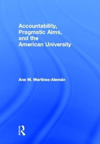 Accountability, Pragmatic Aims, and the American University (Hardback)