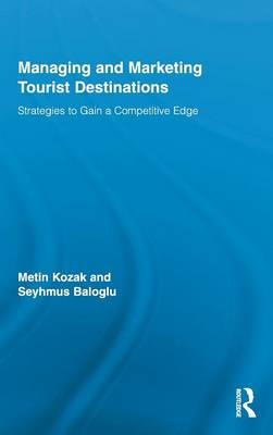 Managing and Marketing Tourist Destinations: Strategies to Gain a Competitive Edge - Routledge Advances in Tourism (Hardback)
