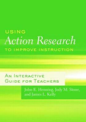 Using Action Research to Improve Instruction: An Interactive Guide for Teachers (Paperback)