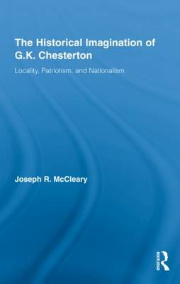 The Historical Imagination of G.K. Chesterton: Locality, Patriotism, and Nationalism - Studies in Major Literary Authors (Hardback)