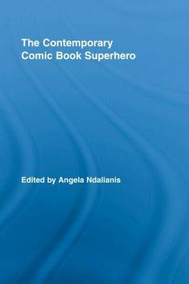The Contemporary Comic Book Superhero - Routledge Research in Cultural and Media Studies (Hardback)