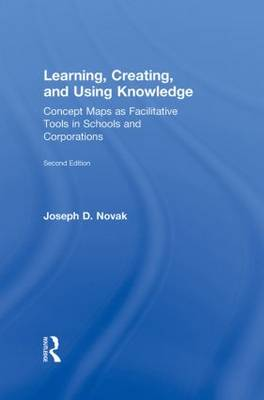 Learning, Creating, and Using Knowledge: Concept Maps as Facilitative Tools in Schools and Corporations (Hardback)