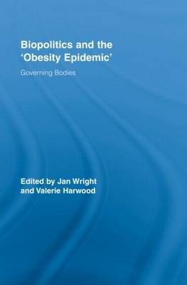Biopolitics and the 'Obesity Epidemic': Governing Bodies - Routledge Studies in Health and Social Welfare (Hardback)