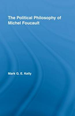 The Political Philosophy of Michel Foucault - Routledge Studies in Social and Political Thought (Hardback)
