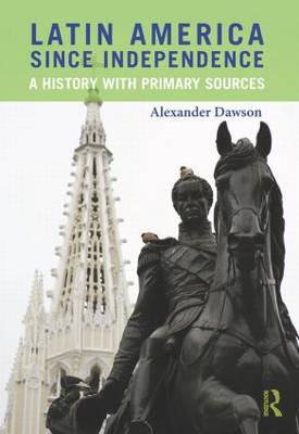 Latin America Since Independence: A History with Primary Sources (Hardback)