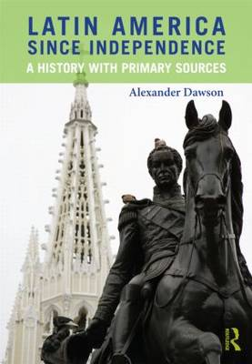Latin America Since Independence: A History with Primary Sources (Paperback)