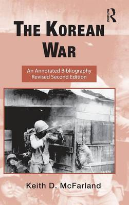 The Korean War: An Annotated Bibliography - Routledge Research Guides to American Military Studies (Hardback)