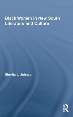 Black Women in New South Literature and Culture - Studies in American Popular History and Culture (Hardback)