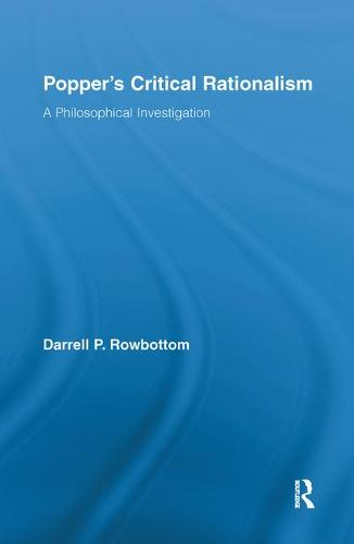 Popper's Critical Rationalism: A Philosophical Investigation - Routledge Studies in the Philosophy of Science (Hardback)