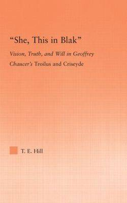 She, this in Blak: Vision, Truth, and Will in Geoffrey Chaucer's Troilus and Ciseyde (Paperback)