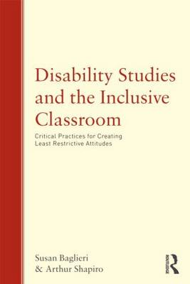 Disability Studies and the Inclusive Classroom: Critical Practices for Creating Least Restrictive Attitudes (Paperback)