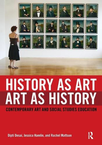 History as Art, Art as History: Contemporary Art and Social Studies Education - Teaching/Learning Social Justice (Paperback)