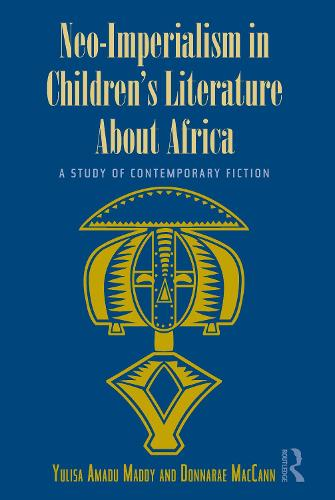 Neo-Imperialism in Children's Literature About Africa: A Study of Contemporary Fiction - Children's Literature and Culture (Hardback)
