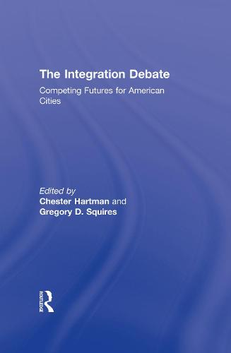 The Integration Debate: Competing Futures For American Cities (Hardback)