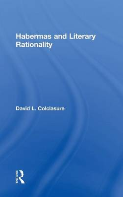 Habermas and Literary Rationality - Routledge Studies in Contemporary Philosophy 20 (Hardback)