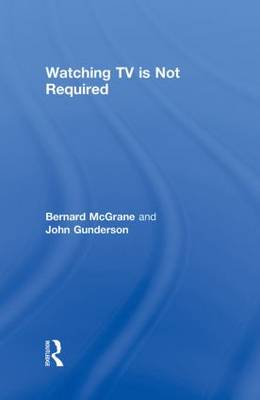 Watching TV Is Not Required: Thinking About Media and Thinking About Thinking - Sociology Re-Wired (Hardback)