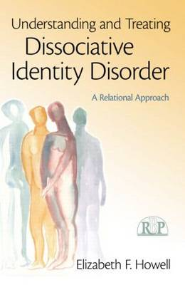 Understanding and Treating Dissociative Identity Disorder: A Relational Approach - Relational Perspectives Book Series (Paperback)