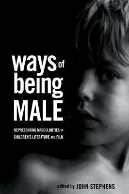 Ways of Being Male: Representing Masculinities in Children's Literature (Paperback)