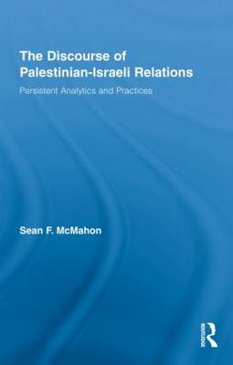 The Discourse of Palestinian-Israeli Relations: Persistent Analytics and Practices - Middle East Studies: History, Politics & Law (Hardback)